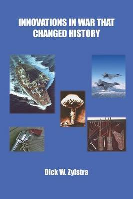 Innovations in War That Changed History by Dick W. Zylstra image