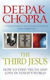 Third Jesus: How to Find Truth and Love in Today's World by Deepak Chopra