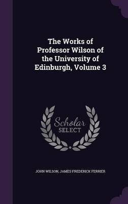 The Works of Professor Wilson of the University of Edinburgh, Volume 3 by John Wilson image