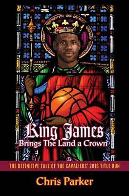 King James Brings the Land a Crown by Chris Parker