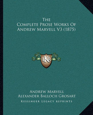 The Complete Prose Works of Andrew Marvell V3 (1875) by Andrew Marvell