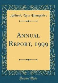 Annual Report, 1999 (Classic Reprint) by Ashland New Hampshire image