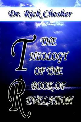 The Theology Of The Book Of Revelation by Dr. Rick Chesher image