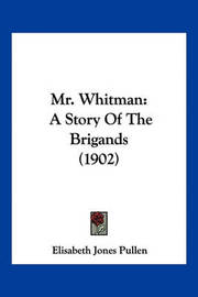 Mr. Whitman: A Story of the Brigands (1902) by Elisabeth Jones Pullen