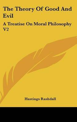 The Theory Of Good And Evil: A Treatise On Moral Philosophy V2 by Hastings Rashdall image
