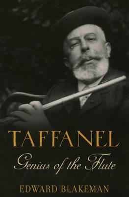 Taffanel: Genius of the Flute by Edward Blakeman