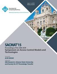 SACMAT 15 20th ACM Symposium on Access Control Models and Technologies by Sacmat 15 Conference Committee