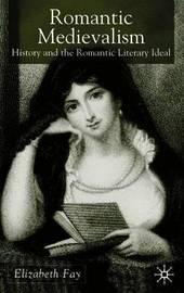 Romantic Medievalism by Elizabeth Fay
