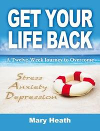Get Your Life Back by Mary Heath