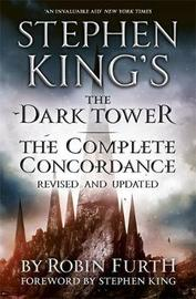 Stephen King's The Dark Tower: The Complete Concordance by Robin Furth