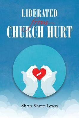 Liberated from Church Hurt by Shon Shree Lewis