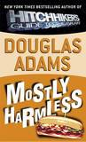 Mostly Harmless (Hitchhiker's Guide to the Galaxy #5) by Douglas Adams
