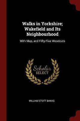 Walks in Yorkshire; Wakefield and Its Neighbourhood by William Stott Banks