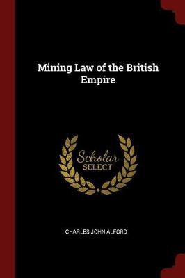 Mining Law of the British Empire by Charles John Alford image