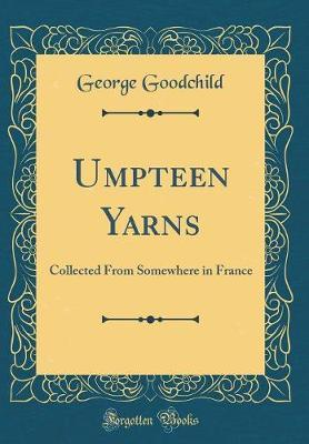 Umpteen Yarns by George Goodchild