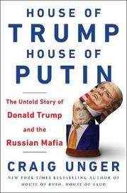 House of Trump, House of Putin by Craig Unger