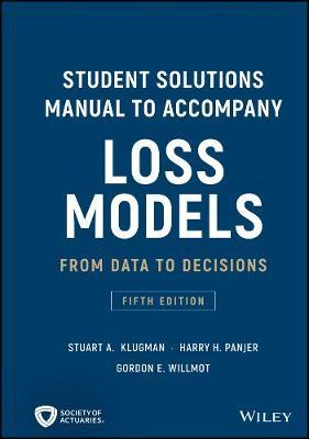 Student Solutions Manual to Accompany Loss Models by Stuart A. Klugman