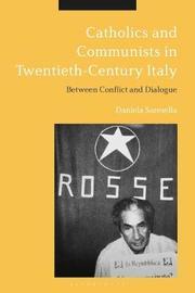 Catholics and Communists in Twentieth-Century Italy by Daniela Saresella