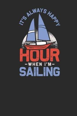 It's Always Happy Hour When I'm Sailing by Sailing Publishing