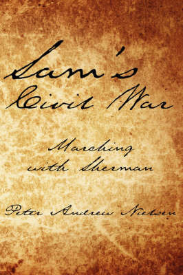 Sam's Civil War: Marching with Sherman by Peter Andrew Nielsen