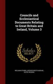 Councils and Ecclesiastical Documents Relating to Great Britain and Ireland; Volume 3 by William Stubbs