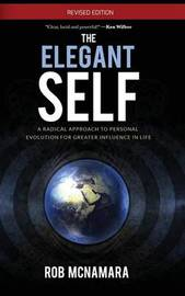 The Elegant Self, A Radical Approach to Personal Evolution for Greater Influence in Life by Robert Lundin McNamara