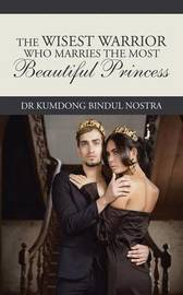 The Wisest Warrior Who Marries the Most Beautiful Princess by Dr Kumdong Bindul Nostra image