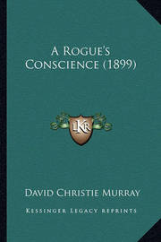 A Rogue's Conscience (1899) by David Christie Murray