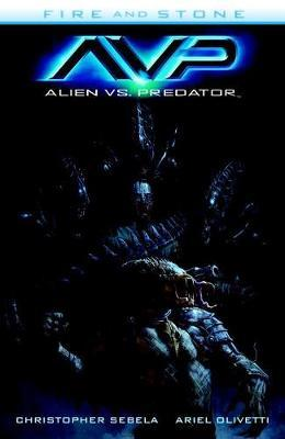 Alien Vs. Predator: Fire And Stone by Christopher Sebela