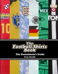 The Football Shirts Book by Neal Heard
