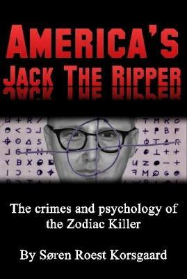 America's Jack the Ripper: the Crimes and Psychology of the Zodiac Killer by Soren Roest Korsgaard image