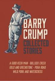 Barry Crump Collected Stories by Barry Crump