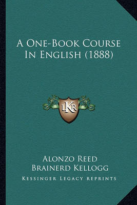 A One-Book Course in English (1888) by Alonzo Reed