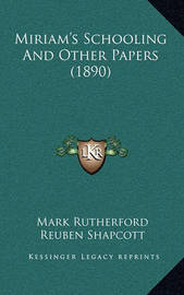 Miriam's Schooling and Other Papers (1890) by Mark Rutherford