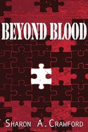 Beyond Blood by Sharon A Crawford