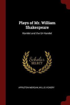 Plays of Mr. William Shakespeare by Appleton Morgan