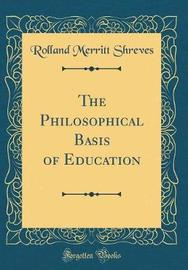 The Philosophical Basis of Education (Classic Reprint) by Rolland Merritt Shreves image