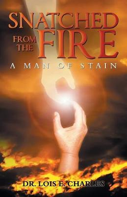 Snatched from the Fire by Dr Lois E Charles image