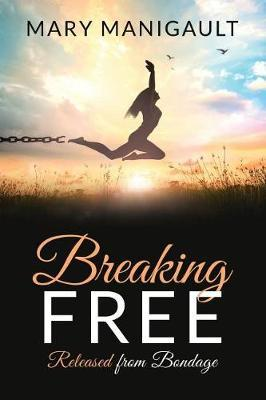 Breaking FREE by Mary Manigault