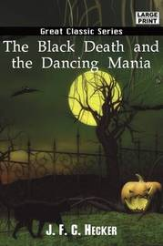 The Black Death and the Dancing Mania by J. F.C. Hecker image