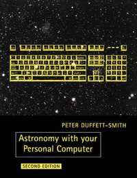 Astronomy with your Personal Computer by Peter Duffett-Smith