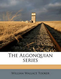 The Algonquian Series Volume 8 by William Wallace Tooker