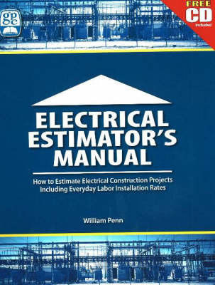 Electrical Estimator's Manual: How to Estimate Electrical Construction Projects Including Everday Labor Installation Rates by William Penn