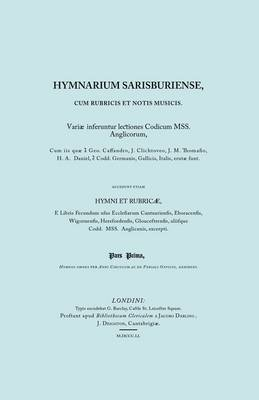 Hymnarium Sarisburense, Cum Rubris Et Notis Musicus. (Facsimile 1851). by Anon
