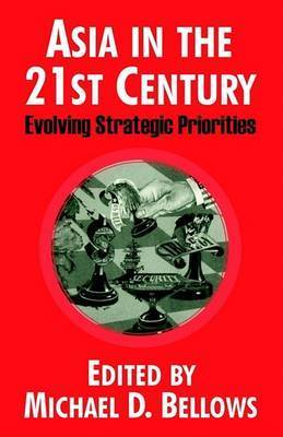 Asia in the 21st Century: Evolving Strategic Priorities