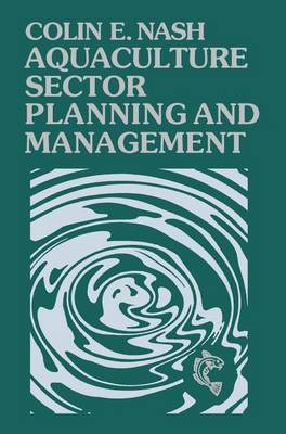 Aquaculture Sector Planning and Management by Colin E. Nash