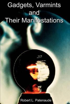 Gadgets, Varmints and Their Manifestations by Robert L Patenaude