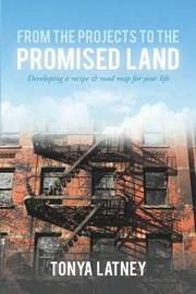 From the Projects to the Promised Land by Tonya D Latney