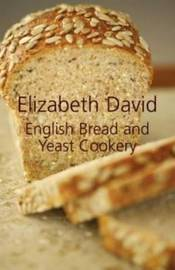 English Bread and Yeast Cookery by Elizabeth David