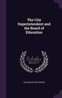 The City Superintendent and the Board of Education by William Walter Theisen